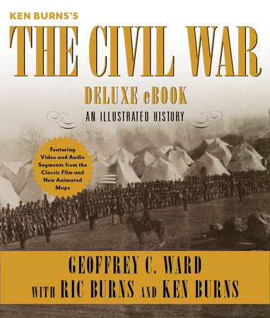 Ken Burns's The Civil War Deluxe eBook (Enhanced Edition) by Geoffrey C. Ward, Ric Burns and Ken Burns