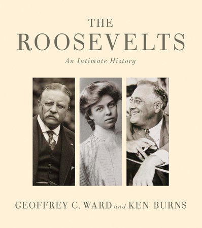 The Roosevelts by Geoffrey C. Ward and Ken Burns