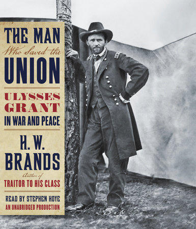 The Man Who Saved the Union by H.W. Brands