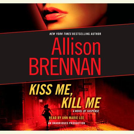 Kiss Me, Kill Me by Allison Brennan