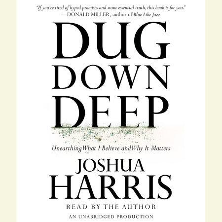 Dug Down Deep by Joshua Harris