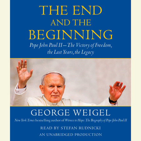 The End and the Beginning by George Weigel
