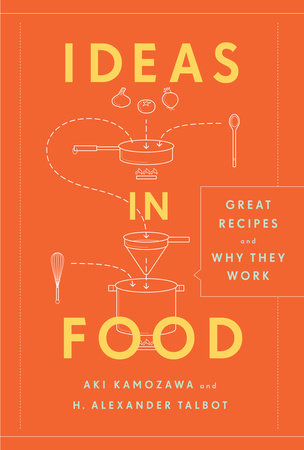 Ideas in Food by Aki Kamozawa and H. Alexander Talbot