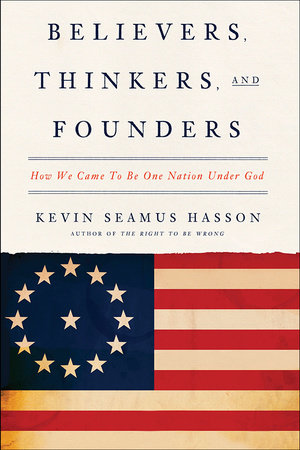 Believers, Thinkers, and Founders by Kevin Seamus Hasson