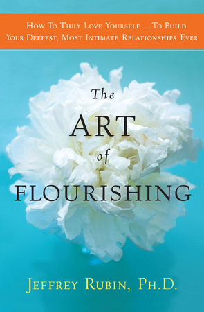 The Art of Flourishing by Jeffrey B. Rubin, PhD