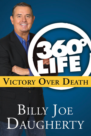 360-Degree Life: Victory Over Death by Billy Joe Daugherty