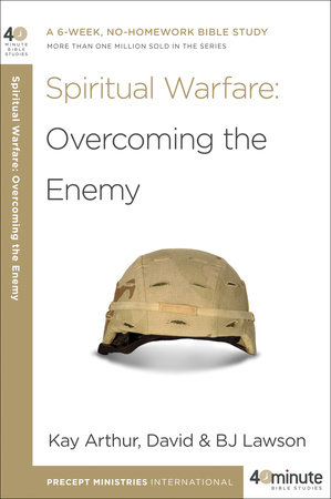 Spiritual Warfare: Overcoming the Enemy by Kay Arthur, BJ Lawson and David Lawson