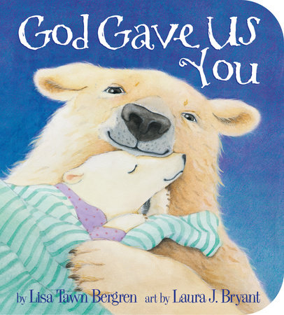 God Gave Us You by Lisa T. Bergren