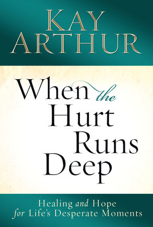 When the Hurt Runs Deep by Kay Arthur