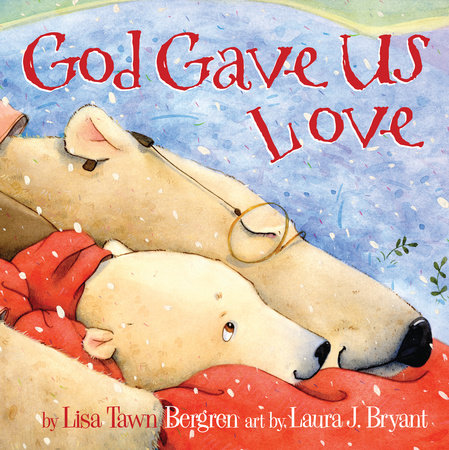 God Gave Us Love by Lisa T. Bergren