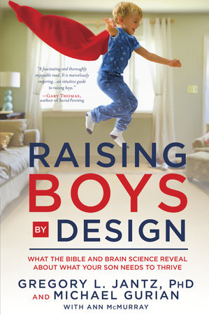 Raising Boys by Design by Dr. Gregory L. Jantz and Michael Gurian