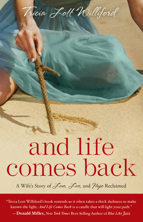 And Life Comes Back by Tricia Lott Williford