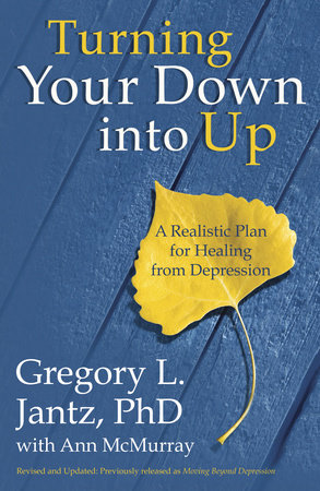 Turning Your Down into Up by Dr. Gregory L. Jantz and Ann McMurray