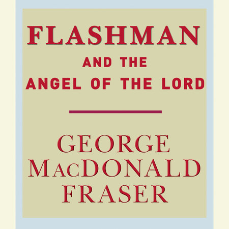 Flashman And The Angel Of The Lord by George MacDonald Fraser