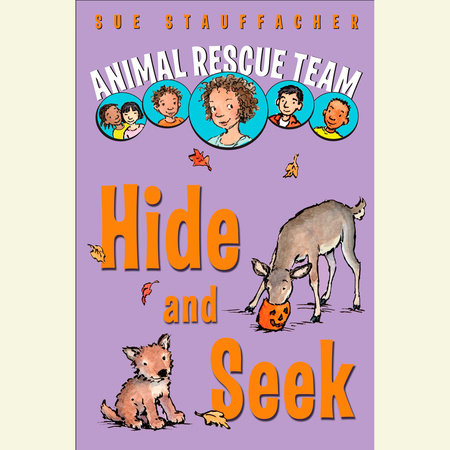 Animal Rescue Team: Hide and Seek by Sue Stauffacher