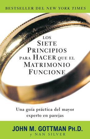 Los siete principios para hacer que el matrimonio funcione by John Gottman, PhD