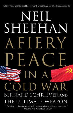 A Fiery Peace in a Cold War by Neil Sheehan