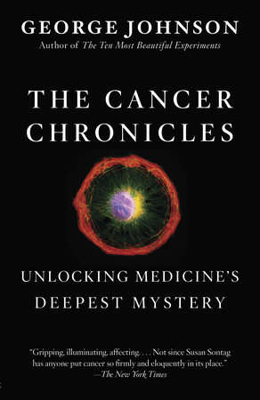The Cancer Chronicles by George Johnson