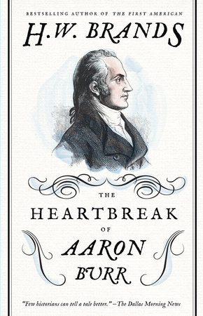 The Heartbreak of Aaron Burr by H. W. Brands