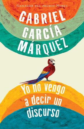 Yo no vengo a decir un discurso by Gabriel García Márquez