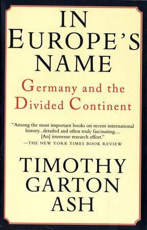 In Europe's Name by Timothy Garton Ash