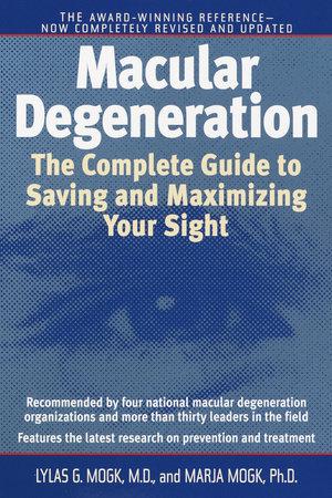 Macular Degeneration by Lylas G. Mogk, M.D. and Marja Mogk