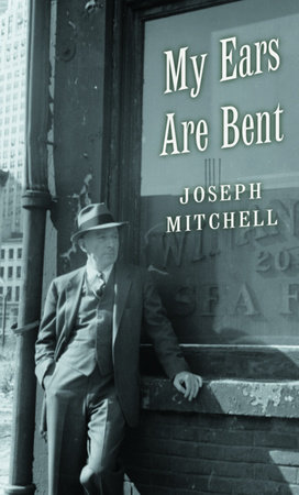 My Ears Are Bent by Joseph Mitchell