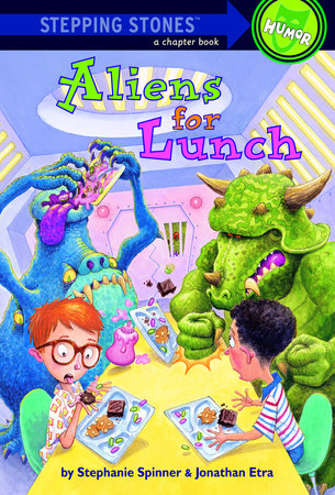 Aliens for Lunch by Stephanie Spinner and Jonathan Etra