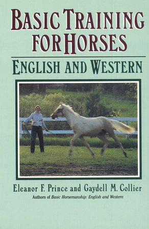 Basic Training for Horses by Gaydell M. Collier and Eleanor F. Prince