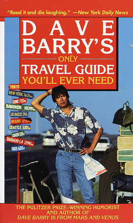 Dave Barry's Only Travel Guide You'll Ever Need by Dave Barry