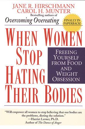 When Women Stop Hating Their Bodies by Jane R. Hirschmann