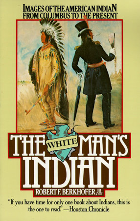 The White Man's Indian by Robert F. Berkhofer