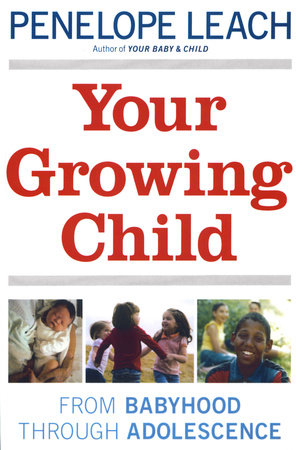 YOUR GROWING CHILD by Penelope Leach