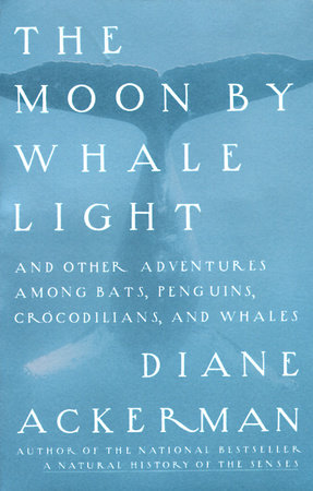 Moon By Whale Light by Diane Ackerman