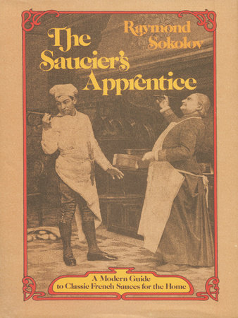 The Saucier's Apprentice by Raymond Sokolov