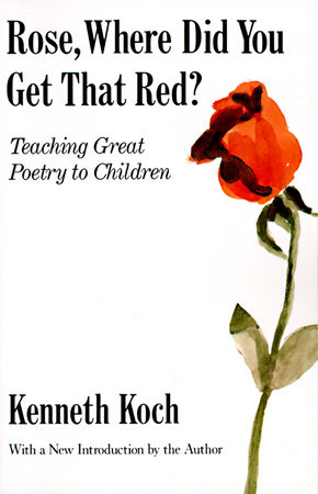 Rose, Where Did You Get That Red? by Kenneth Koch