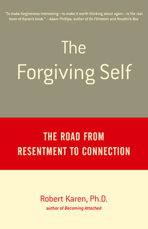 The Forgiving Self by Robert Karen, Ph.D.