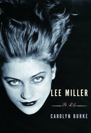 Lee Miller by Carolyn Burke