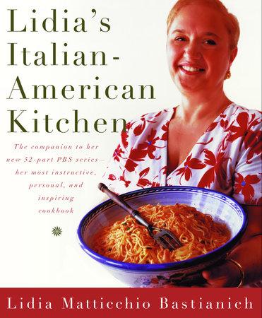 Lidia's Italian-American Kitchen by Lidia Matticchio Bastianich