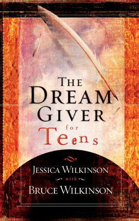 The Dream Giver for Teens by Jessica Wilkinson and Bruce Wilkinson