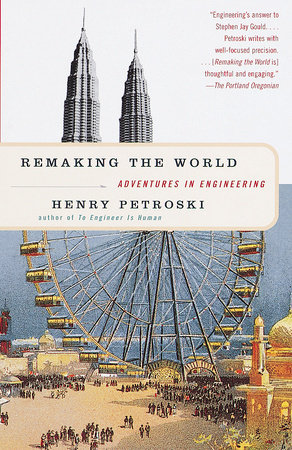 Remaking the World by Henry Petroski