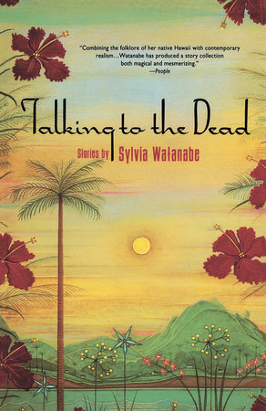 Talking to the Dead by Sylvia Watanabe
