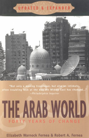 The Arab World by Elizabeth Warnock Fernea and Robert A. Fernea