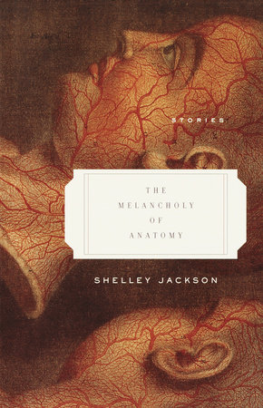 The Melancholy of Anatomy by Shelley Jackson