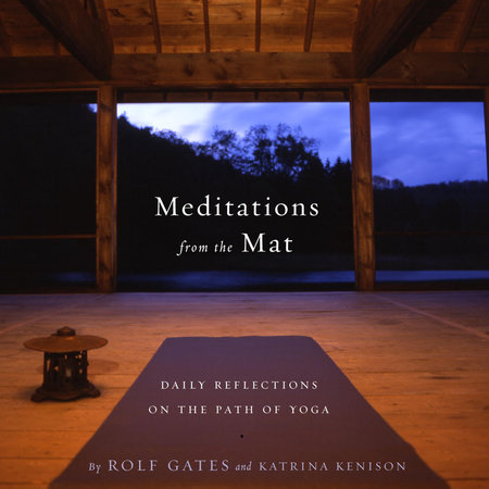 Meditations from the Mat by Rolf Gates and Katrina Kenison
