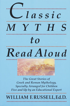 Classic Myths to Read Aloud by William F. Russell