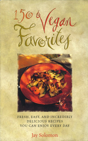 150 Vegan Favorites by Jay Solomon