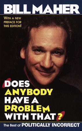 Does Anybody Have a Problem with That?: by Bill Maher