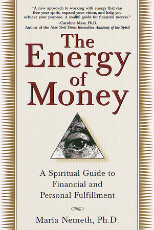 The Energy of Money by Maria Nemeth, Ph.d.