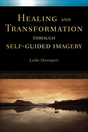 Healing and Transformation Through Self Guided Imagery by Leslie Davenport